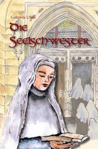 Die Seelschwester - Historischer Roman von Gabriela Uhde